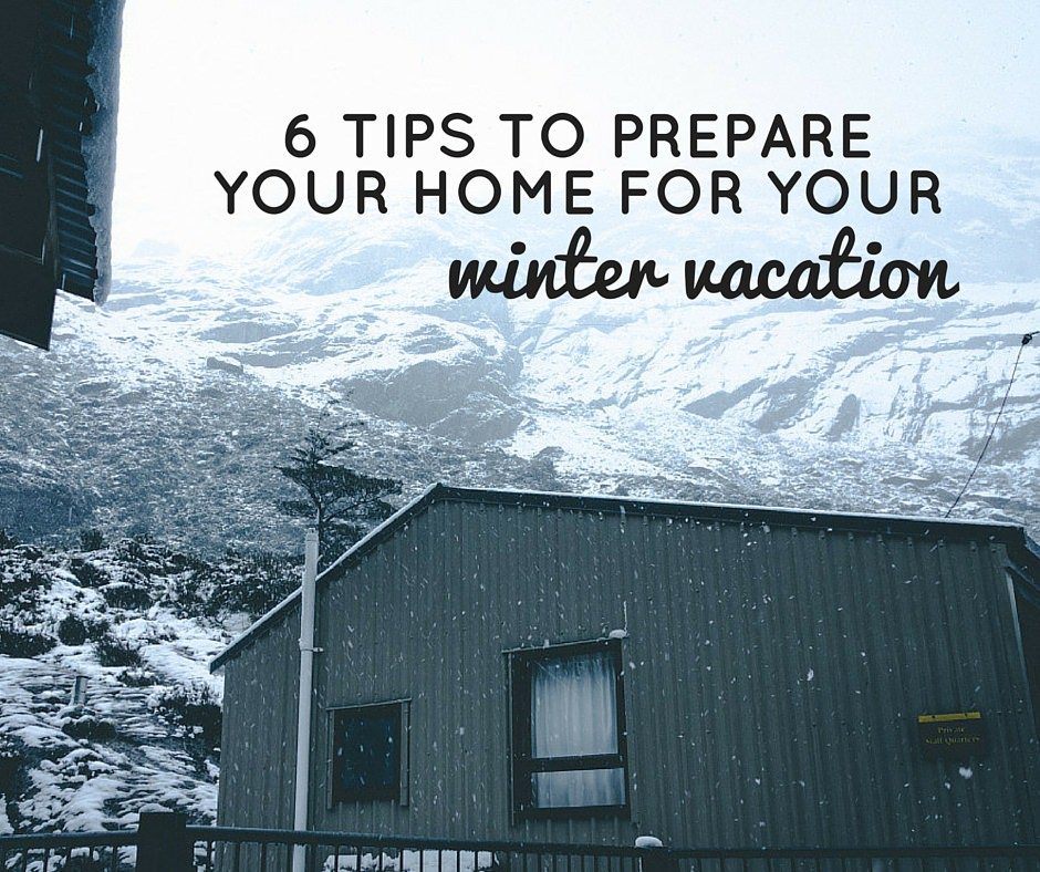 6 Tips to Prepare Your Home for Your Winter Vacation