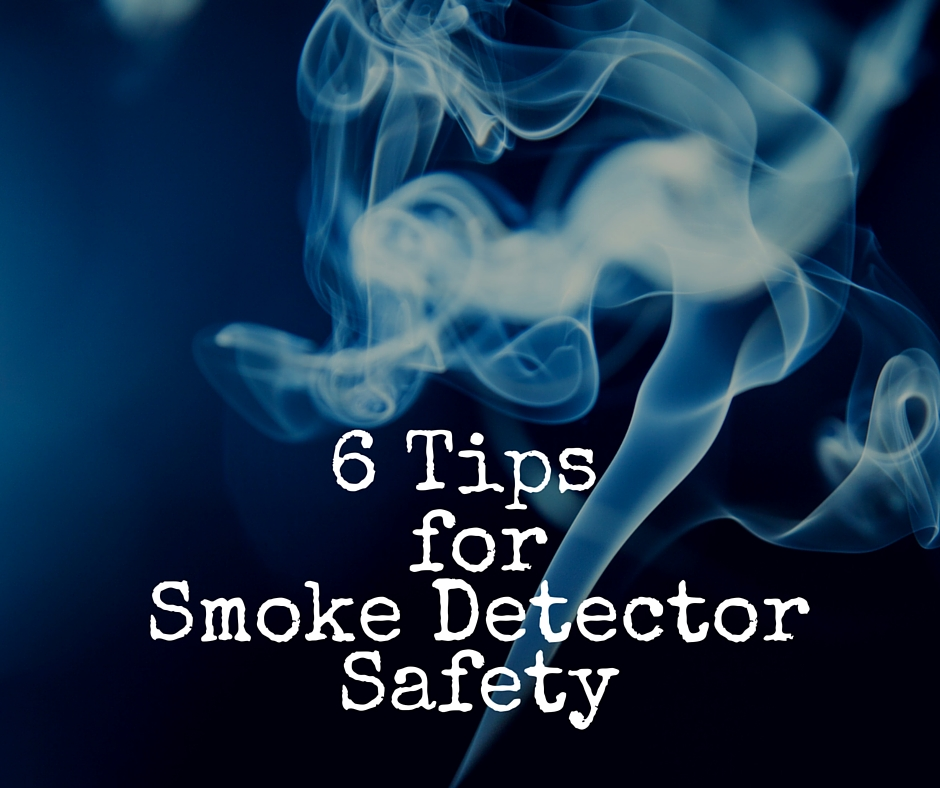 6 Tips for Smoke Detector Safety
