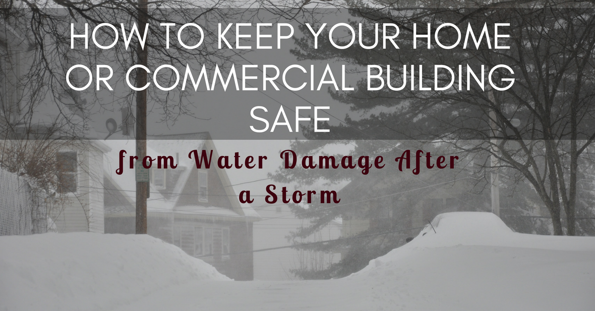 How to Keep Your Home or Commercial Building Safe from Water Damage During a Winter Storm