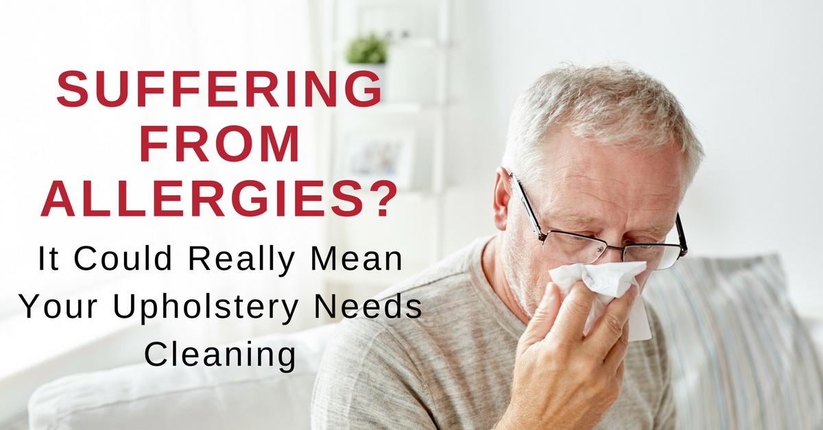Suffering from Allergies? It Could Really Mean Your Upholstery Needs Cleaning