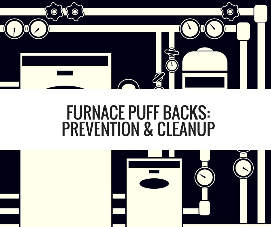 Furnace Puff Backs Prevent Cleanup